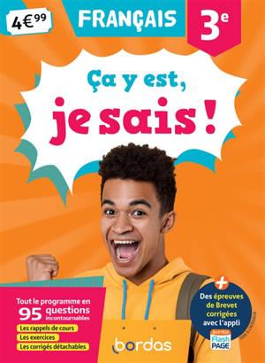 Ca y est, je sais ! français 3e : tout le programme en 95 questions incontournables : les rappels de cours, les exercices, les corrigés détachables