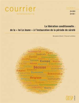 Courrier hebdomadaire. n° 2480-2481, La libération conditionnelle : de la loi Le Jeune à l'instauration de la période de sûreté