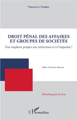 Droit pénal des affaires et groupes de sociétés : une souplesse propice aux infractions et à l'impunité ?