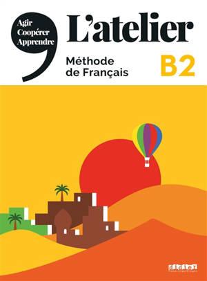 L'atelier,  méthode de français : B2 : agir, coopérer, apprendre