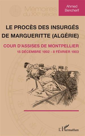 Le procès des insurgés de Margueritte (Algérie) : cour d'assises de Montpellier, 15 décembre 1902-8 février 1903