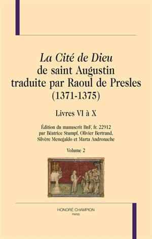 La cité de Dieu de saint Augustin traduite par Raoul de Presles (1371-1375) : édition du manuscrit BnF, fr. 22.912. Volume 2, Livres VI à X
