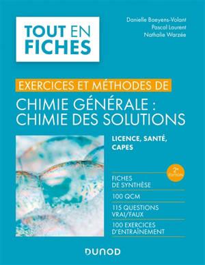 Exercices et méthodes de chimie générale, chimie des solutions : fiches de synthèse, 100 QCM, 115 questions vrai-faux, 100 exercices d'entraînement : licence, santé, CAPES