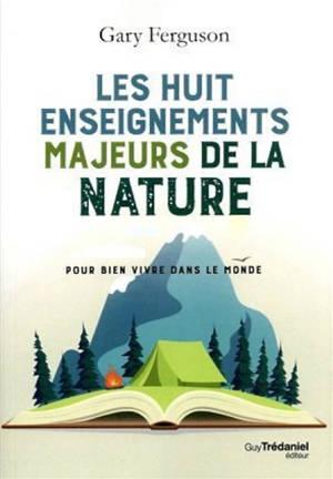 Les huit enseignements majeurs de la nature : pour bien vivre dans le monde
