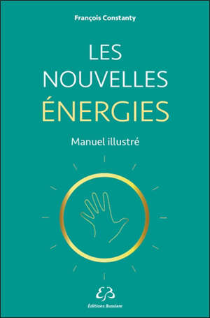 Les nouvelles énergies : manuel illustré
