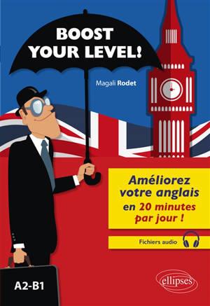 Boost your level ! A2-B1 : améliorez votre anglais en 20 minutes par jour !