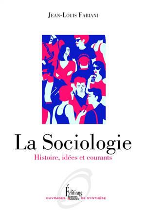 La sociologie : histoire, idées et courants