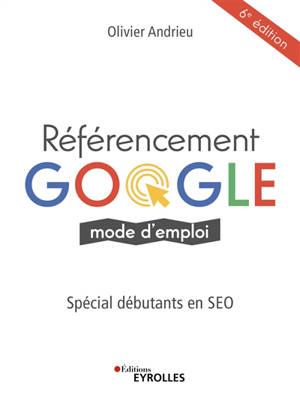 Référencement Google : mode d'emploi : spécial débutants en SEO
