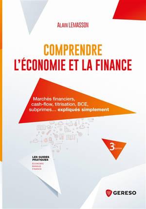 Comprendre l'économie et la finance : marchés financiers, cash-flow, titrisation, BCE, subprimes... expliqués simplement