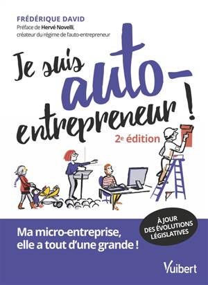 Je suis auto-entrepreneur ! : ma micro-entreprise, elle a tout d'une grande !
