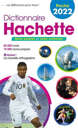 Dictionnaire Hachette encyclopédique de poche 2022 : noms propres et noms communs : 50.000 mots, 10.000 noms propres