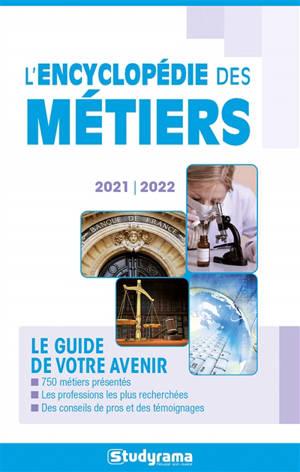 L'encyclopédie des métiers : le guide de votre avenir : 2021-2022