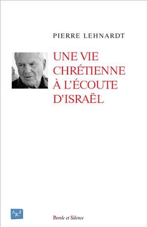 Une vie chrétienne à l'écoute d'Israël