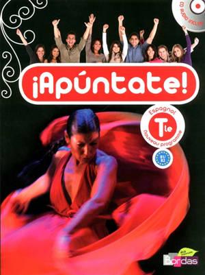 Apuntate ! espagnol terminale, B1-B2 : nouveau programme : grand format