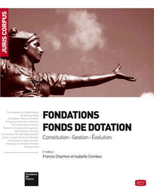 Fondations : fonds de dotation : constitution, gestion, évolution