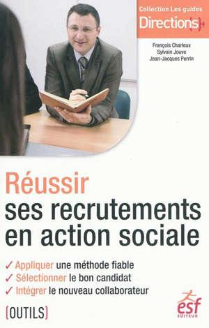Réussir ses recrutements en action sociale : appliquer une méthode fiable, sélectionner le bon candidat, intégrer le nouveau collaborateur