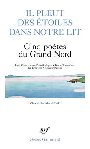 Il pleut des étoiles dans notre lit : cinq poètes du Grand Nord