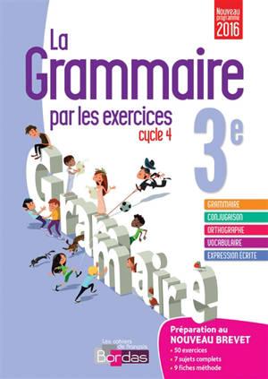 La grammaire par les exercices 3e, cycle 4 : nouveau programme 2016