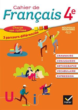 Cahier de français 4e : grammaire, conjugaison, orthographe, vocabulaire, expression : chacun son rythme, 3 parcours différenciés, nouveaux programmes 2016