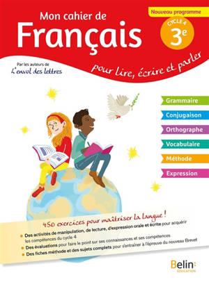 Mon cahier de français pour lire, écrire et parler, 3e cycle 4 : nouveau programme