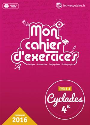 Mon cahier d'exercices : lexique, grammaire, conjugaison, orthographe : cycle 4, 4e, programme 2016