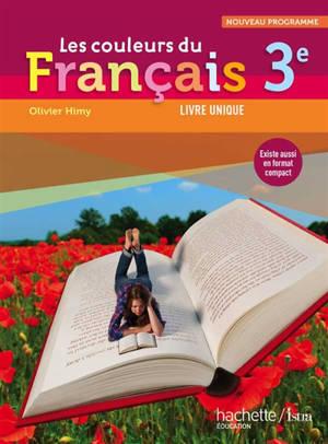 Les couleurs du français 3e : livre unique : nouveau programme