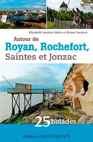 Autour de Royan, Rochefort, Saintes et Jonzac : 25 balades en Charente-Maritime