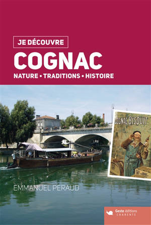 Cognac : nature, traditions, histoire