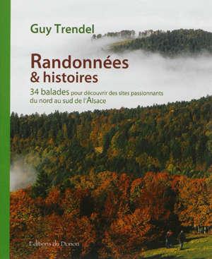 Randonnées & histoires : 34 balades pour découvrir des sites passionnants du nord au sud de l'Alsace