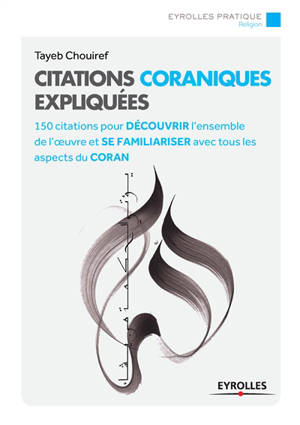 Citations coraniques expliquées : 150 citations pour découvrir l'ensemble de l'oeuvre et se familiariser avec tous les aspects du Coran