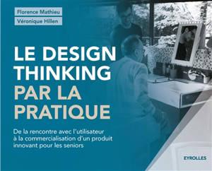 Le design thinking par la pratique : de la rencontre avec l'utilisateur à la commercialisation d'un produit innovant pour les seniors