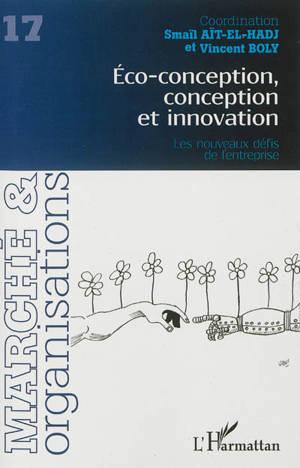 Marché & organisations. n° 17, Eco-conception, conception et innovation : les nouveaux défis de l'entreprise