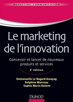 Le marketing de l'innovation : concevoir et lancer de nouveaux produits et services