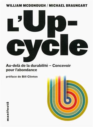 L'upcycle : au-delà de la durabilité : concevoir pour l'abondance