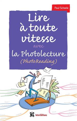 Lire à toute vitesse : et bien mémoriser avec la photolecture (photoreading)