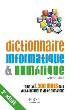 Dictionnaire informatique & numérique : plus de 1.300 mots pour vous simplifier la vie en numérique