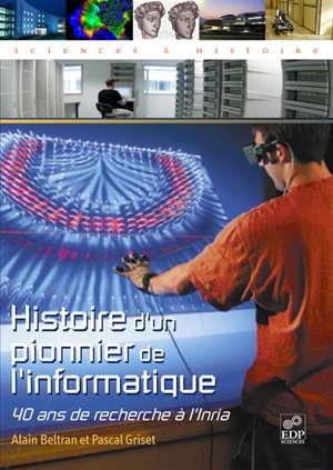 Histoire d'un pionnier de l'informatique : 40 ans de recherche à l'INRIA