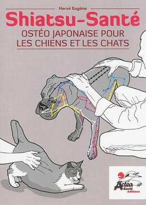 Shiatsu santé : ostéo japonaise pour les chiens et les chats : shiatsu, kansetsu, médecine chinoise