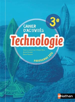 Technologie 3e : cahier d'activités : programme 2016