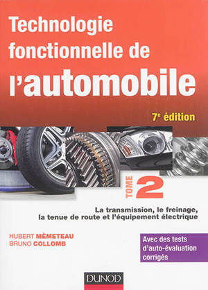 Technologie fonctionnelle de l'automobile. Volume 2, La transmission, le freinage, la tenue de route et l'équipement électrique