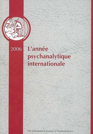 Année psychanalytique internationale (L'). n° 4, 2006 : traduction d'un choix de textes publiés en 2005 dans The international journal of psychoanalysis