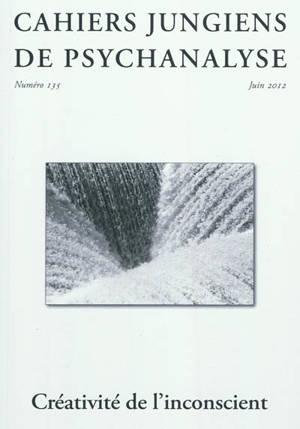Cahiers jungiens de psychanalyse. n° 135, Créativité de l'inconscient