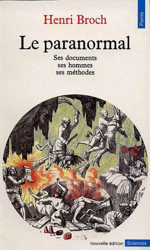 Le Paranormal : ses documents, ses hommes, ses méthodes