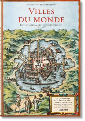 Villes du monde : 365 gravures révolutionnent l'image du monde, édition intégrale des planches coloriées, 1572-1617 = Civitates orbis terrarum