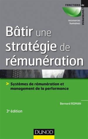 Bâtir une stratégie de rémunération : systèmes de rémunération et management de la performance