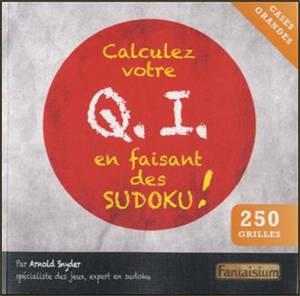 Calculez votre QI en faisant des sudoku ! : 250 grilles
