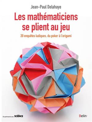 Les mathématiciens se plient au jeu : du poker à l'origami : 20 enquêtes ludiques