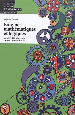 Enigmes mathématiques et logiques : 50 activités pour faire tourner ses neurones