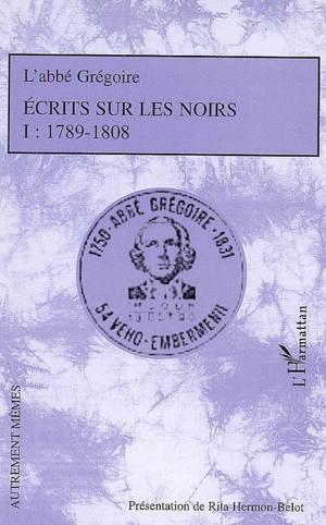 Ecrits sur les Noirs. Volume 1, 1789-1808