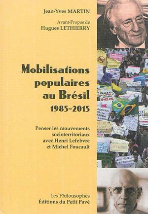 Mobilisations populaires au Brésil, 1985-2015 : penser les mouvements socioterritoriaux avec Henri Lefebvre et Michel Foucault